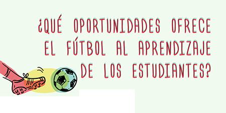 ¿Qué oportunidades ofrece el fútbol al aprendizaje de los estudiantes?